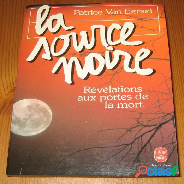 La source noire, révélations aux portes de la mort, Patrice Van Eersel 0