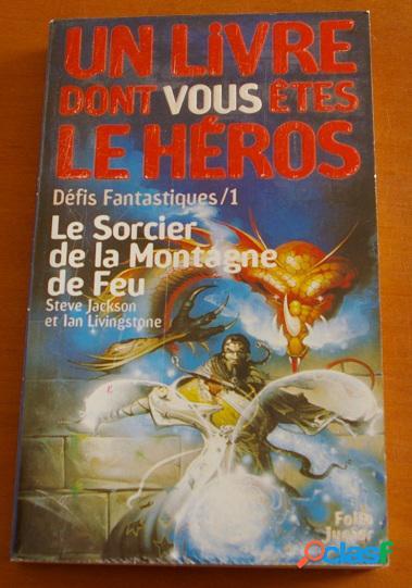 Livre dont vous êtes le héros: Défis Fantastiques / 1 - Le sorcier de la Montagne de Feu, Steve Jackson et Ian Livingstone