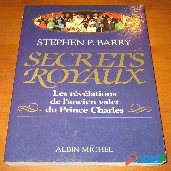 Secrets royaux - les révélations de l'ancien valet du prince charles, stephen p. barry