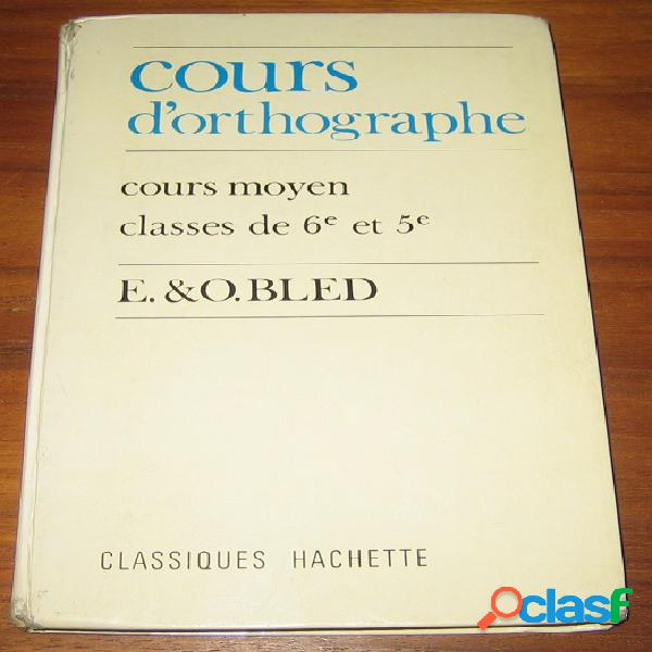 Cours d'orthographe, cours moyen, classes de 6e et 5e, e.&o. bled