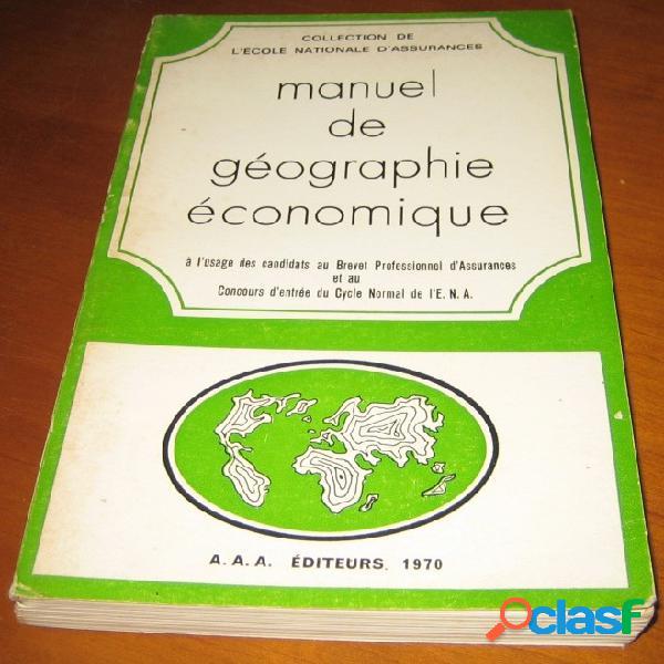 Manuel de géographie économique à l'usage des candidats du brevet professionnel d'assurance et au concours d'entrée du cycle normal de l'e.n.a.