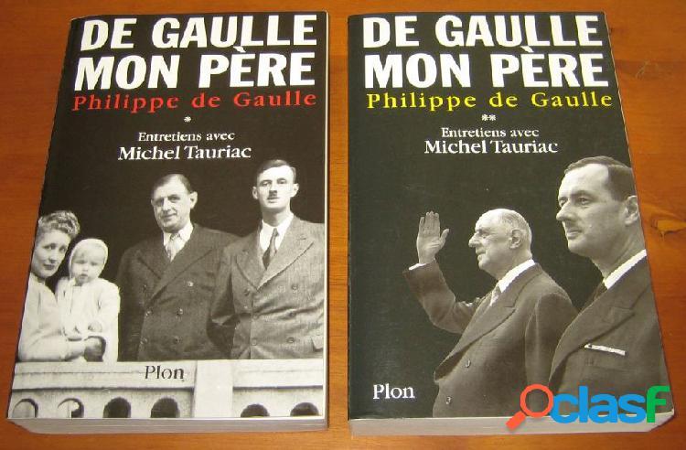 De gaulle mon père (2 tomes), philippe de gaulle, entretiens avec michel tauriac