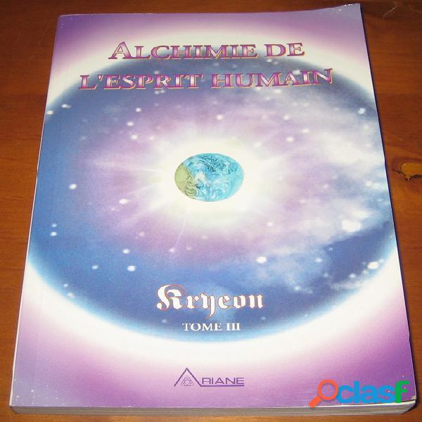 Alchimie de l'esprit humain - tome 3, kryeon