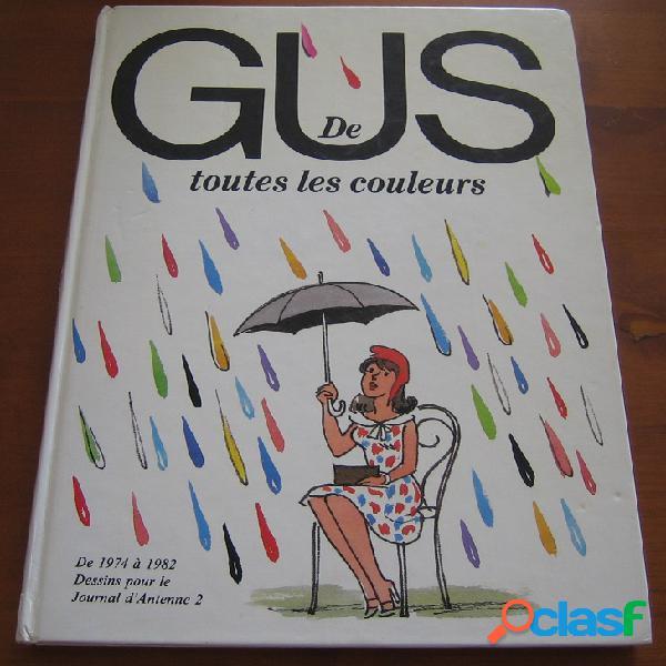 De toutes les couleurs - de 1974 à 1982 dessins pour le journal d'antenne 2, gus