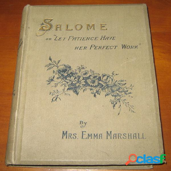 """Salome or """"let patience have her perfect work"""", mrs emma marshall"""