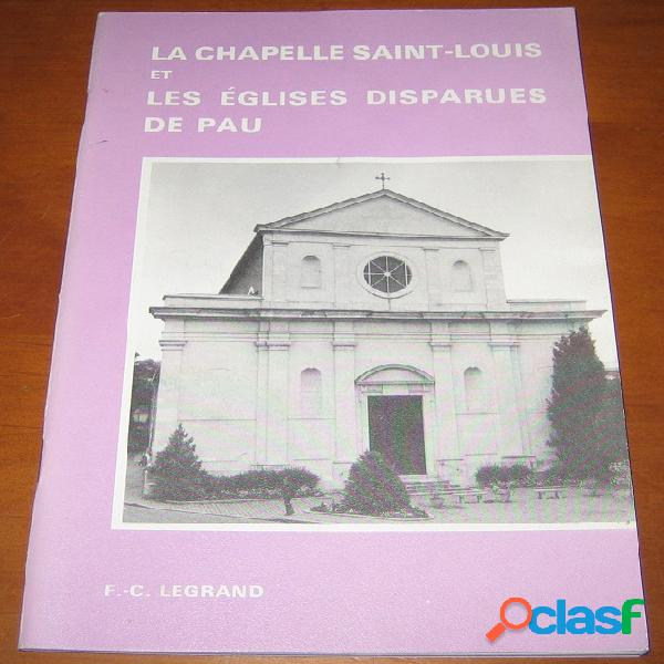 La chapelle saint-louis et les églises disparues de pau, françoise-claire legrand