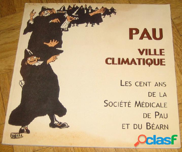 Pau ville climatique, les cents ans de la société médicale de pau et du béarn