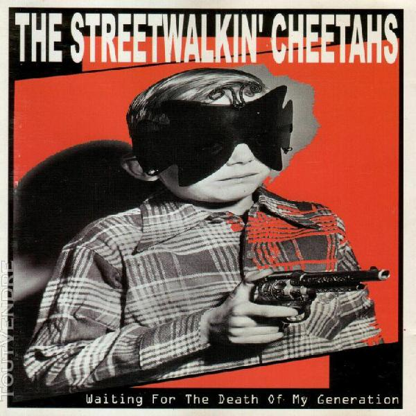 The streetwalkin' cheetahs - waiting for the death of my gen