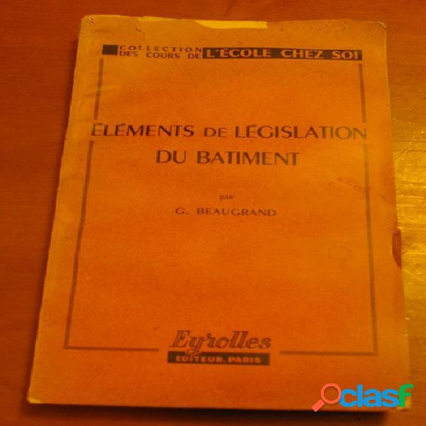Elements de législation du batiment, g. beaugrand