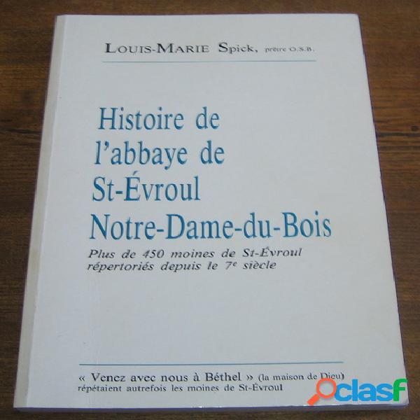 Histoire de l'abbaye de st-evroul notre-dame-du-bois, louis-marie spick, prêtre o.s.b.