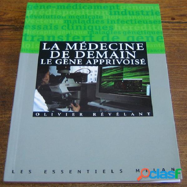 La médecine de demain - le gène apprivoisé, olivier révélant