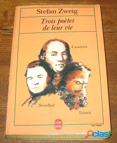 Trois poètes de leur vie, casanova, stendhal, tolstoï, stefan zweig