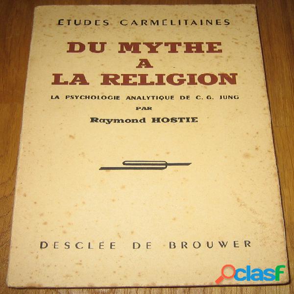 Du myhte à la religion, la psychologie analytique de c. g. jung, raymond hostie