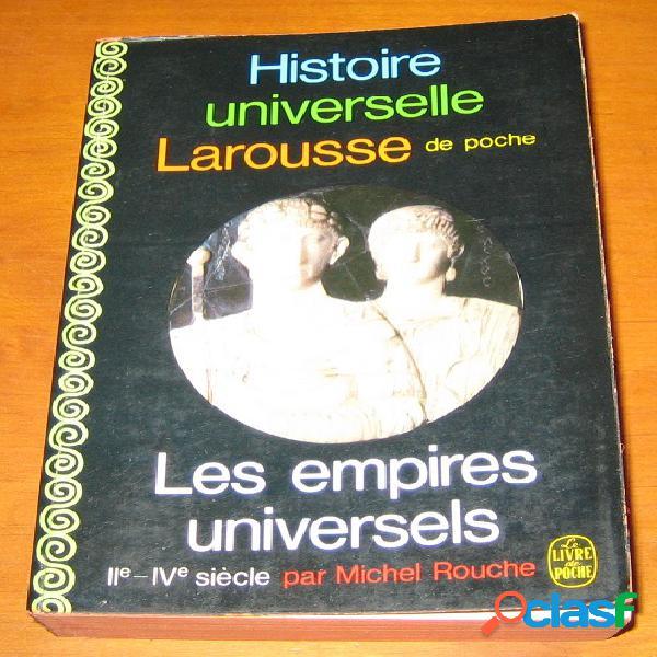 Histoire universelle larousse de poche - les empires univsersels (ii-iv siècle), michel rouche