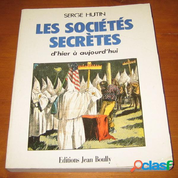 Les sociétés secrètes d'hier à aujourd'hui, serge hutin