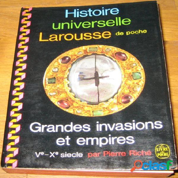 Histoire universelle larousse de poche - grande invasions et empires (v - x siècle), pierre riché