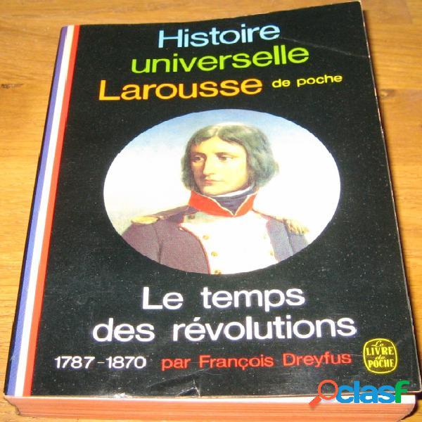 Histoire universelle larousse de poche - le temps des révolutions (1787-1870), françois dreyfus