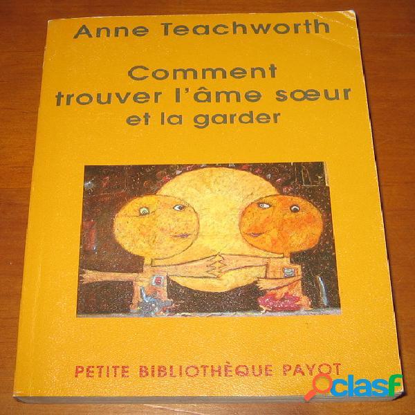 Comment trouver l'âme sœur et la garder, anne teachworth
