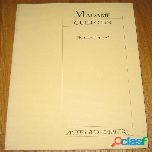 Madame guillotin, pierrette dupoyet