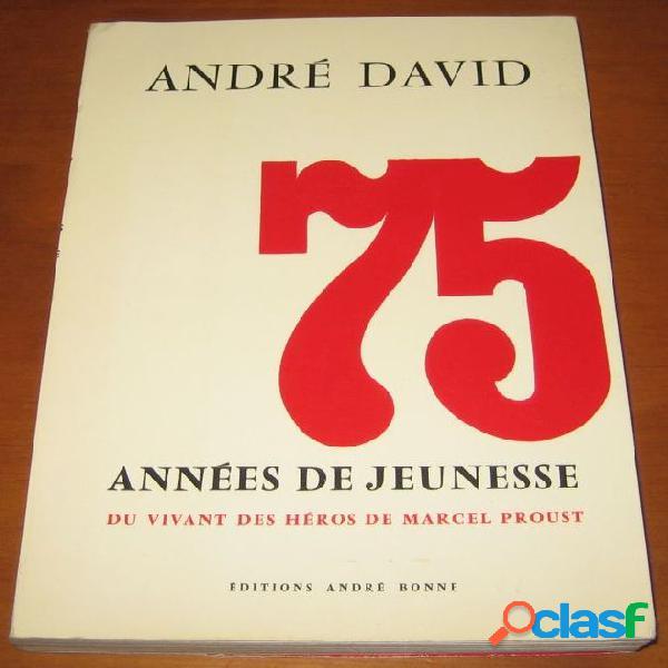 75 années de jeunesse, du vivant des héros de Marcel Proust, André David