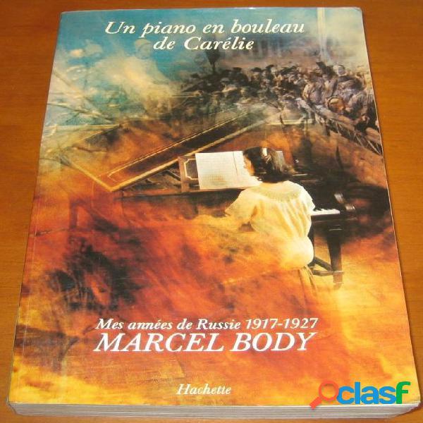 Un piano en bouleau de carélie (mes années de russie 1917-1927), marcel body