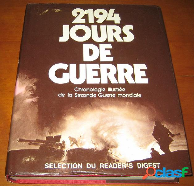 2194 jours de guerre, chronologie illustrée de la seconde guerre mondialre