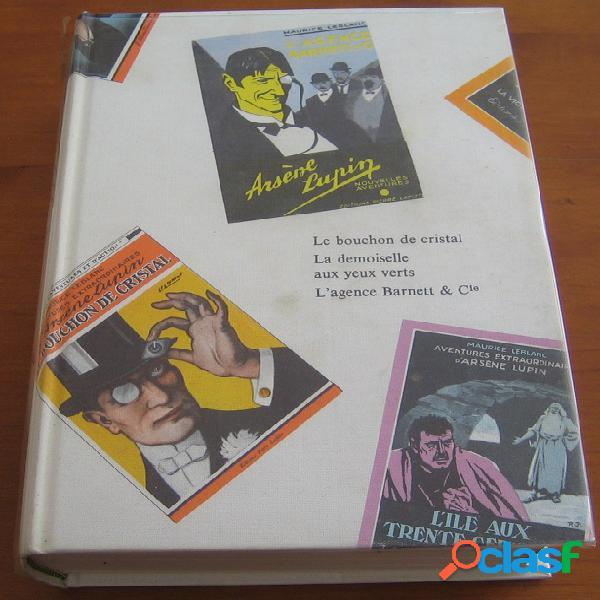 Les aventures d'arsène lupin 4 – le bouchon de cristal, la demoiselle aux yeux verts, l'agence barnet & cie, maurice leblanc