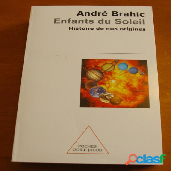 Enfants du Soleil, histoire de nos origines, André Brahic