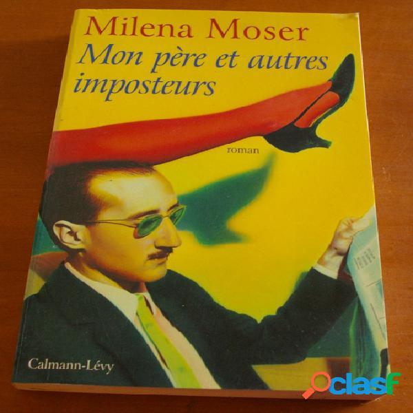 Mon père et autres imposteurs, milena moser