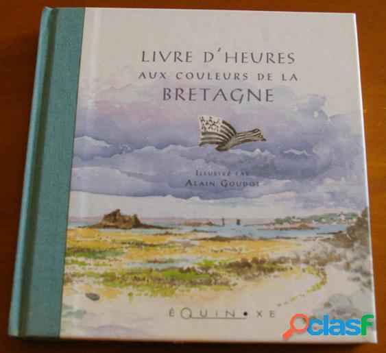 Livre d'heures aux couleurs de la bretagne (cahier), alain goudot