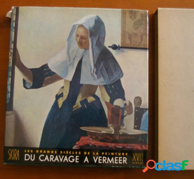 Les grands siècles de la peinture: du caravage à vermeer, jacques dupont et françois mathey