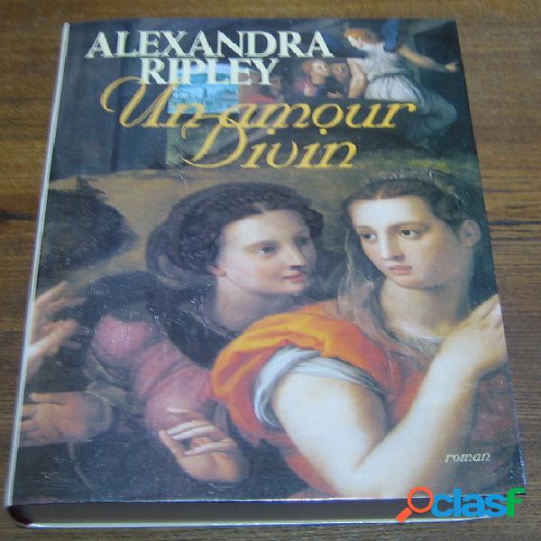 Un amour divin, alexandra ripley