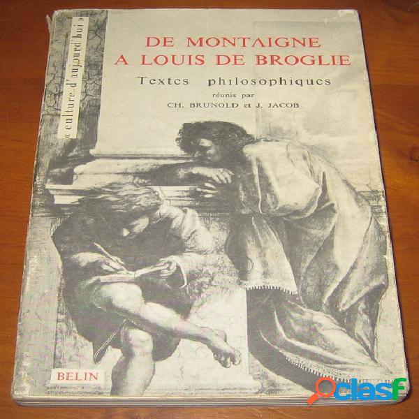 De montaigne à louis de broglie, textes philosophiques, ch. brunold et j. jacob