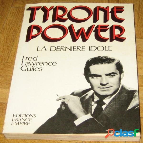 Tyrone power la dernière idole, fred lawrence guiles