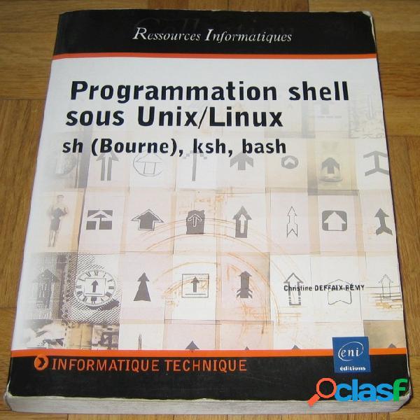 Programmation shell sous unix/linux - sh (bourne), ksh, bash, christine deffaix rémy