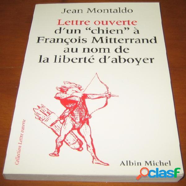 """Lettre ouverte d'un """"chien"""" à françois mitterrand au nom de la liberté d'aboyer, jean montaldo"""
