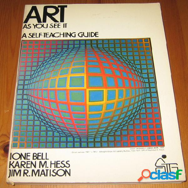 Art: as you see it, a self-teaching guide, ione bell, karen m. hess et jim r. matison