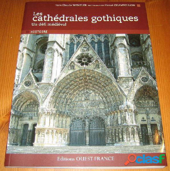 Les cathédrales gothiques, un défi médiéval, Claude Wenzler, Hervé Champollion
