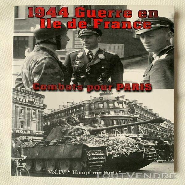 1944 guerre en île de france - vol iv - combats pour paris