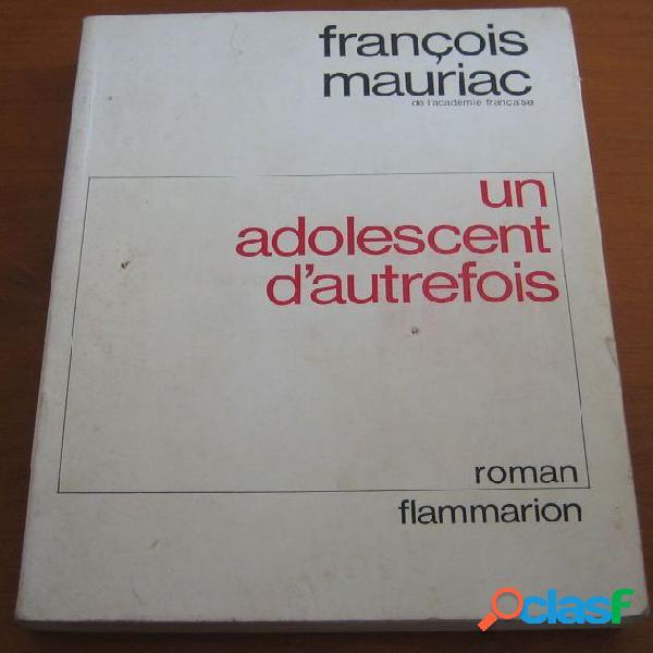 Un adolescent d'autrefois, françois mauriac