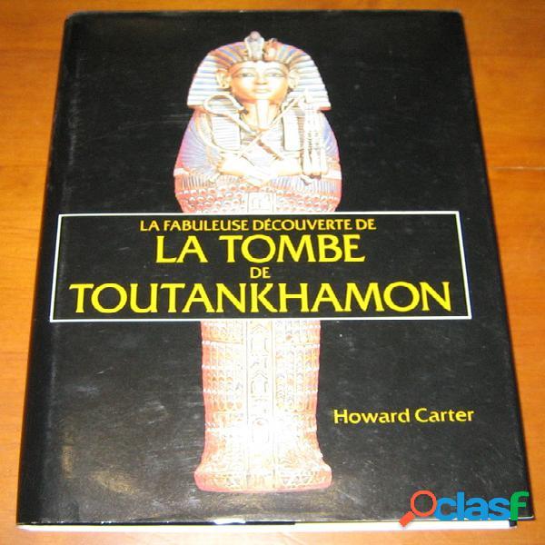 La fabuleuse découverte de la tombe de toutankhamon, howard carter