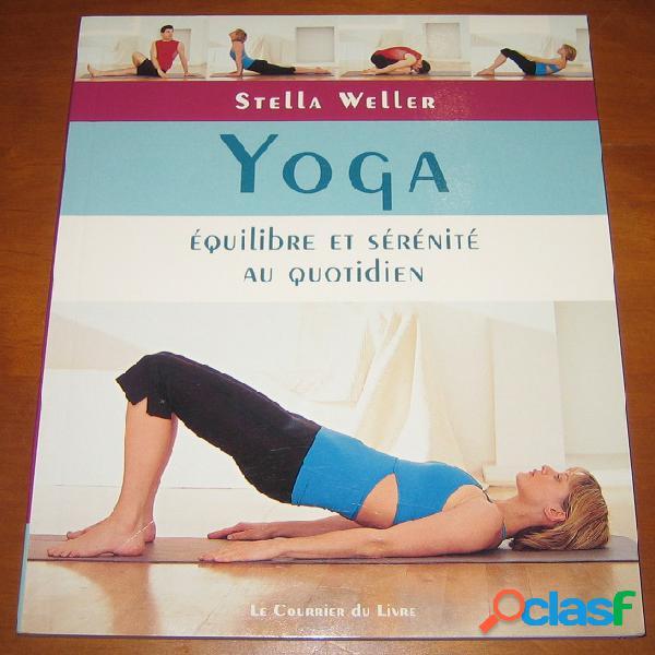 Yoga, équilibre et sérénité au quotidien, stella weller