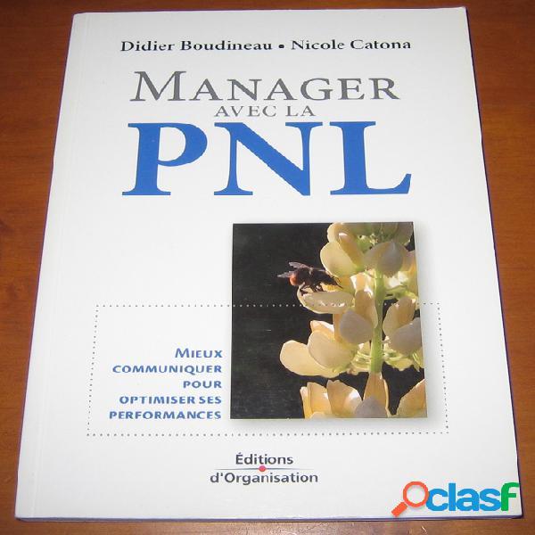 Manager avec la pnl - mieux communiquer pour optimiser ses performances, didier boudineau et nicole catona