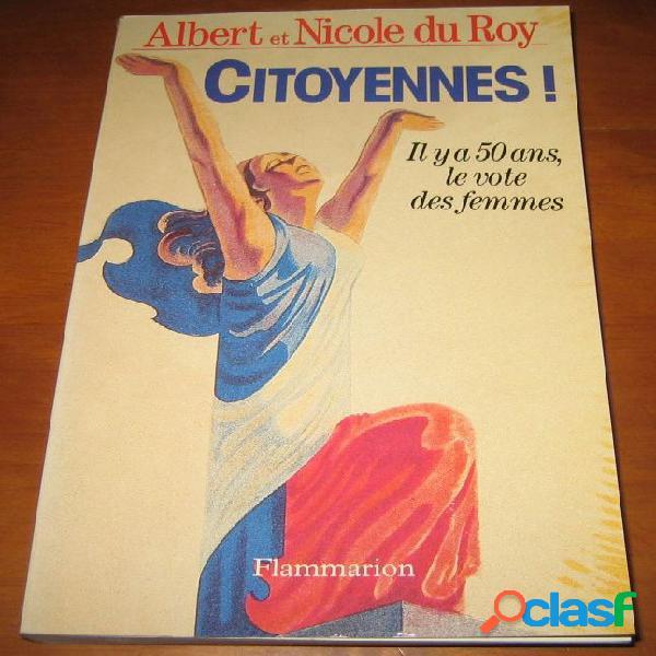 Citoyennes ! il y a 50 ans, le vote des femmes. (dédicacé), albert et nicole du roy