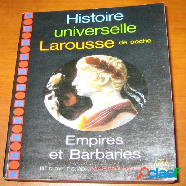 Histoire universelle larousse de poche - empires et barbaries (iiie s. av. - ie s. ap.), pierre lévêque