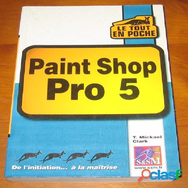 Le tout en poche: paint shop pro 5, t. mickael clark