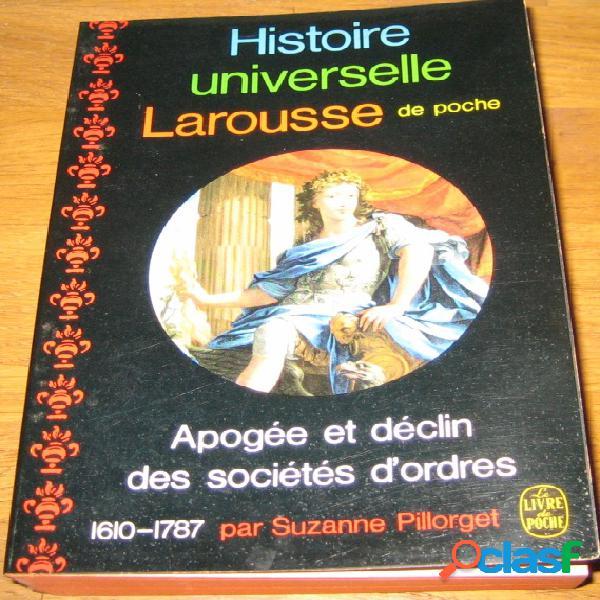Histoire universelle larousse de poche - apogée et déclin des sociétés d'ordres (1610-1787), suzanne pillorget