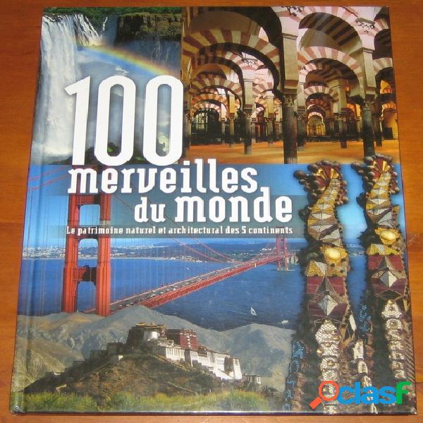 100 merveilles du monde le patrimoine naturel et architectural des 5 continents