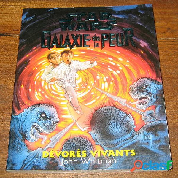 Star wars galaxie de la peur 1 - dévorés vivants, john whitman