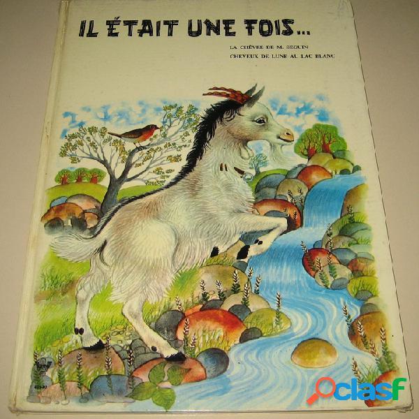 Il était une fois… la chèvre de m. seguin, cheveux de lune au lac blanc, adapté par danika d'après la nouvelle d'alphonse daudet